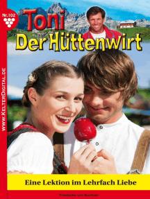Toni der Hüttenwirt 102 – Heimatroman: Eine Lektion im Lehrfach Liebe
