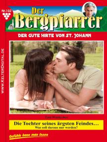 Der Bergpfarrer 102 – Heimatroman: Die Tochter seines ärgsten Feindes…