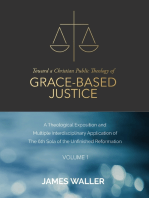 Toward a Christian Public Theology of Grace-based Justice - A Theological Exposition and Multiple Interdisciplinary Application of the 6th Sola of the Unfinished Reformation - Volume 1