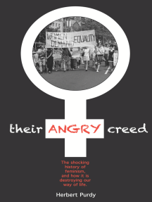 Their Angry Creed: The shocking history of feminism, and how it is destroying our way of life