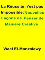 La réussite n'est pas impossible: Nouvelles façons de penser de manière créative