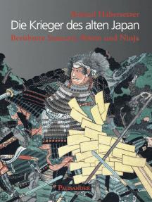 Die Krieger des alten Japan: Berühmte Samurai, Ronin und Ninja