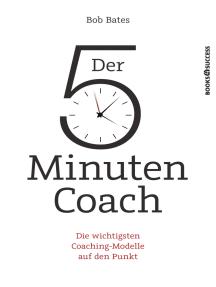 Der 5-Minuten-Coach: Die wichtigsten Coaching-Modelle auf den Punkt