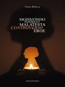 Sigismondo Pandolfo Malatesta controverso eroe
