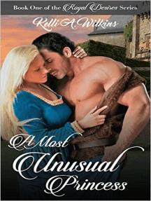 A Most Unusual Princess: Royal Desires Series, #1