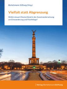 Vielfalt statt Abgrenzung: Wohin steuert Deutschland in der Auseinandersetzung um Einwanderung und Flüchtlinge?