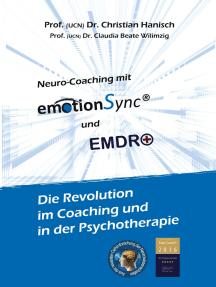 emotionSync® & EMDR+ - Die Revolution in Coaching und Psychotherapie: Aus der neuesten Gehirnforschung der Neurowissenschaft