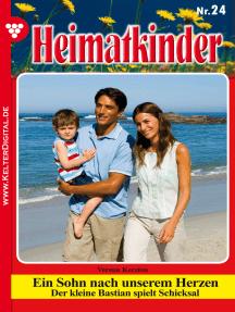 Heimatkinder 24 – Heimatroman: Ein Sohn nach unserem Herzen