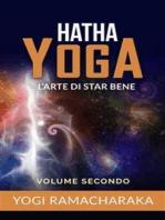 Hatha yoga - L'arte di star bene – volume secondo