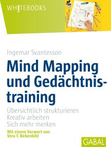 Mind Mapping und Gedächtsnistraining: Übersichtlich strukturieren, kreativ arbeiten, sich mehr merken