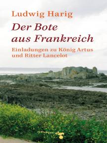 Der Bote aus Frankreich: Einladungen zu König Artus und Ritter Lancelot. Mit Zeichnungen von Hans Dahlem