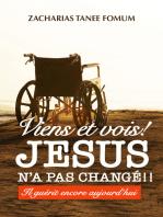 Viens et Vois ! Jésus N'a Pas Changé!! Il Guérit Encore Aujourd'hui