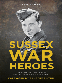 Sussex War Heroes: The Untold Story of our Second World War Survivors