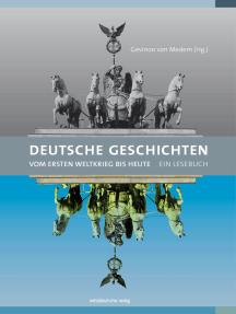 Deutsche Geschichten: Vom Ersten Weltkrieg bis heute