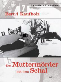 Der Muttermörder mit dem Schal: Authentische Kriminalfälle