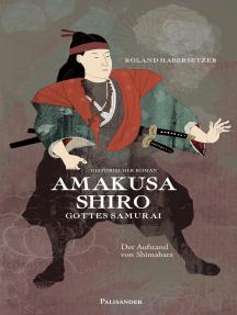 Amakusa Shiro - Gottes Samurai: Der Aufstand von Shimabara