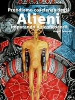 Prendiamo Coscienza degli ALIENI, imparando a riconoscerli - Vol. 1