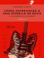Cómo entrevistar a una estrella de rock y no morir en el intento