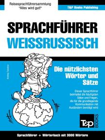 Sprachführer Deutsch-Weißrussisch und thematischer Wortschatz mit 3000 Wörtern