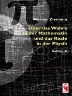 Über das Wahre in der Mathematik und das Reale in der Physik: Sachbuch