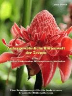 Außergewöhnliche Blütenwelt der Tropen: Band 1: Stauden, Hochstauden, Wasserpflanzen, Sträucher