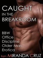 Caught in the Breakroom (BBW Office Discipline Older Man Erotica)