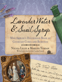 Lavender Water & Snail Syrup: Mrs Ambler's Household Book of Georgian Cures and Remedies