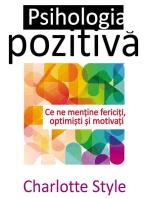 Psihologia pozitivă. Ce ne menține fericiți, optimiști și motivați
