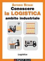 Conoscere la LOGISTICA - Ambito Industriale