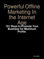 Powerful Offline Marketing In the Internet Age - 101 Ways to Promote Your Business for Maximum Profits