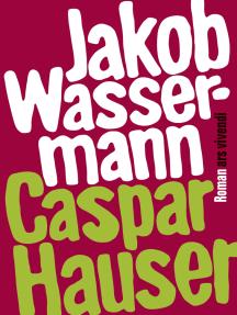 Caspar Hauser oder die Trägheit des Herzens (eBook)
