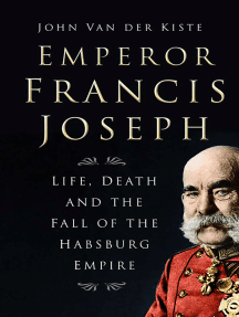 Emperor Francis Joseph: Life, Death and the Fall of the Habsburg Empire