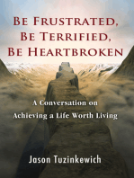 Be Frustrated, Be Terrified, Be Heartbroken A Conversation on Achieving a Life Worth Living