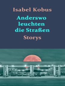 Anderswo leuchten die Straßen: Storys