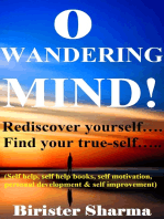 O Wandering Mind!(Rediscover yourself....Find your true-self...)....Helps you to re-discover your self-esteem,self-believe,self-confidence,self-reliance,courage,dreams,happiness & success.