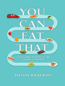 You Can Eat That.: A Flexible Eating Guide for Busy People