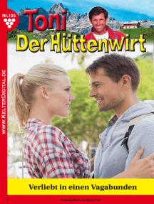 Toni der Hüttenwirt 105 – Heimatroman: Verliebt in einen Vagabunden