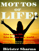 Mottos of Life! (Live a new life.....Live in your new world....Gives you a new resolution in your life)...Helps you to realize your love,happiness,work,discipline,responsibility,courage,self-believe & determination.