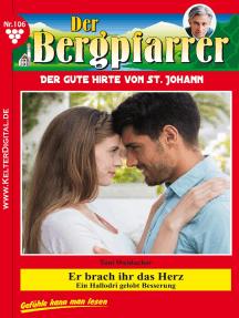 Der Bergpfarrer 106 – Heimatroman: Er brach ihr das Herz