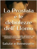 La prostata e le debolezze dell uomo. I Killers nascosti dietro la ghiandola che comanda il benessere psicofisico dei maschi