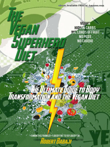 The Vegan Superhero Diet: The Ultimate Guide to Body Transformation and the Vegan Diet