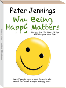 """""""Why Being Happy Matters: Discover How The Power Of Joy Will Energize Your Life"""""""