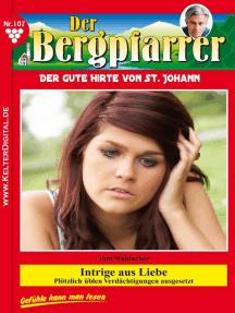 Der Bergpfarrer 107 – Heimatroman: Intrige aus Liebe