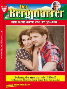 Der Bergpfarrer 108 – Heimatroman: Solang du nur zu mir hältst!