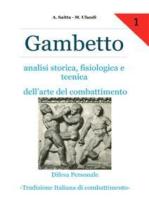 Gambetto. Analisi storica, fisiologica e tecnica dell'arte del combattimento