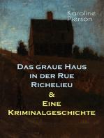Das graue Haus in der Rue Richelieu & Eine Kriminalgeschichte