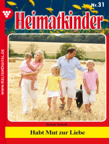 Heimatkinder 31 – Heimatroman: Habt Mut zur Liebe