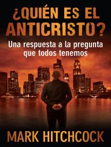 Quien es el Anticristo?: Una respuesta a la pregunta que todos tenemos
