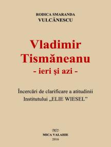 """Vladimir Tismăneanu - ieri și azi. Încercări de clarificare a atitudinii Institutului """"Elie Wiesel"""""""