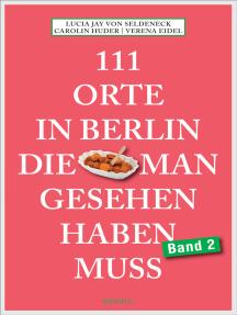 111 Orte in Berlin, die man gesehen haben muss Band 2: Reiseführer